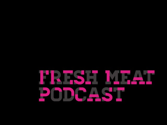 Fresh Meat Podcast